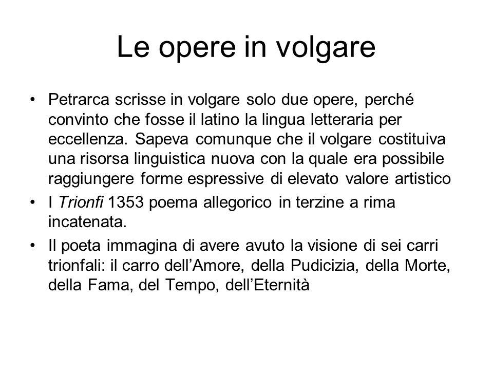 Le opere in volgare Petrarca scrisse in volgare solo due opere, perché convinto che fosse il latino la lingua letteraria per eccellenza. Sapeva comunq