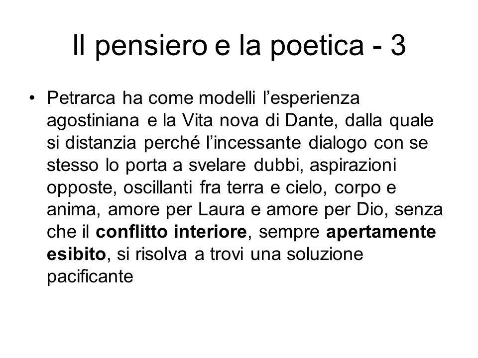 Il pensiero e la poetica - 3 Petrarca ha come modelli lesperienza agostiniana e la Vita nova di Dante, dalla quale si distanzia perché lincessante dia