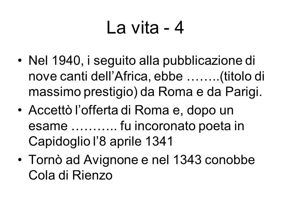 La vita - 4 Nel 1940, i seguito alla pubblicazione di nove canti dellAfrica, ebbe ……..(titolo di massimo prestigio) da Roma e da Parigi. Accettò loffe