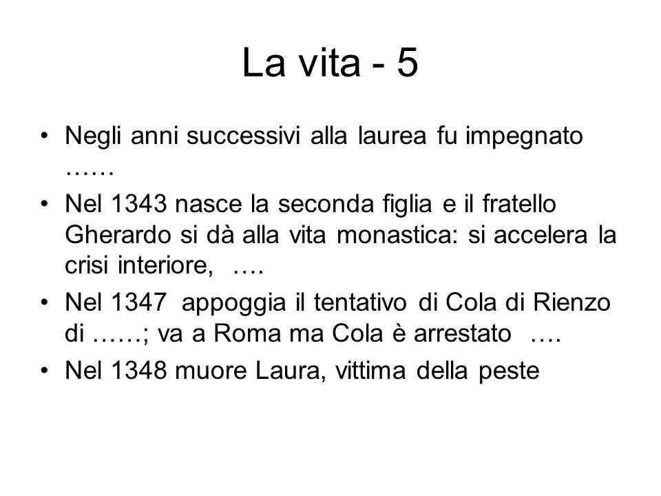 La vita - 6 Nel 1350 si reca a Roma per lanno Santo, passando per Firenze … Nel 1353 lascia la Provenza; su invito dei Visconti si stabilisce ….