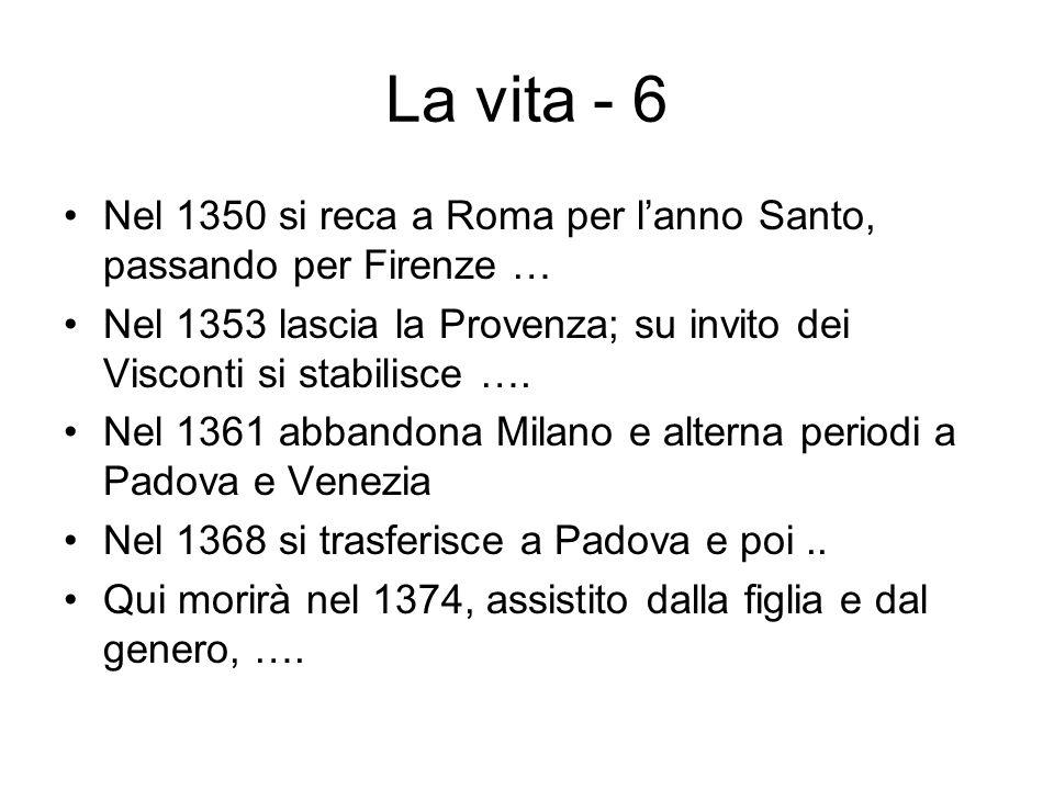 La vita - 6 Nel 1350 si reca a Roma per lanno Santo, passando per Firenze … Nel 1353 lascia la Provenza; su invito dei Visconti si stabilisce …. Nel 1