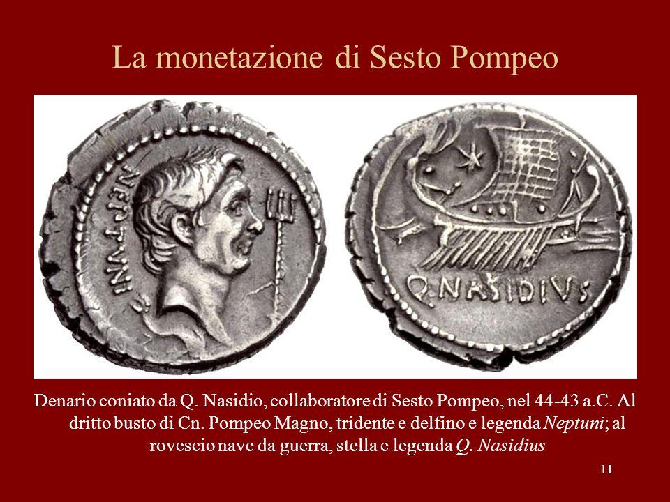 11 La monetazione di Sesto Pompeo Denario coniato da Q. Nasidio, collaboratore di Sesto Pompeo, nel 44-43 a.C. Al dritto busto di Cn. Pompeo Magno, tr