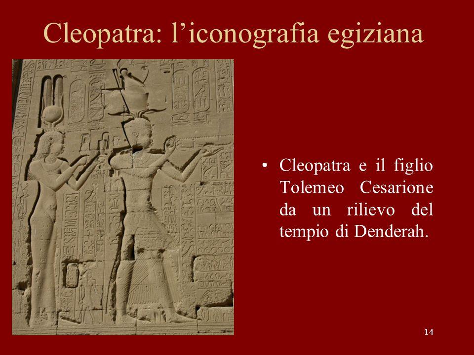 14 Cleopatra: liconografia egiziana Cleopatra e il figlio Tolemeo Cesarione da un rilievo del tempio di Denderah.