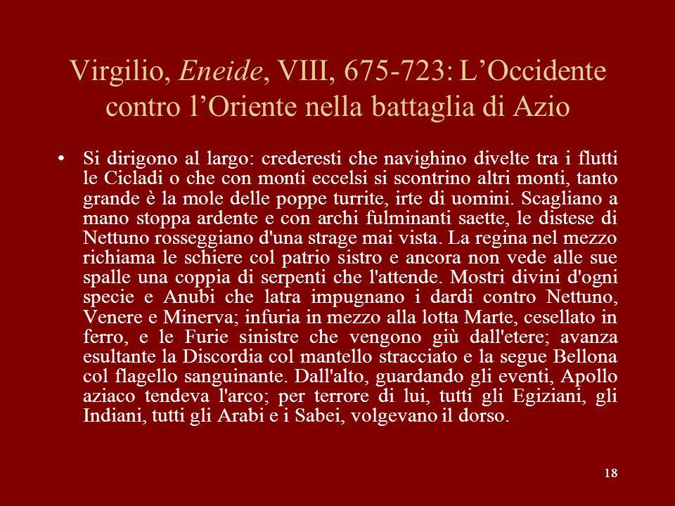 18 Virgilio, Eneide, VIII, 675-723: LOccidente contro lOriente nella battaglia di Azio Si dirigono al largo: crederesti che navighino divelte tra i fl