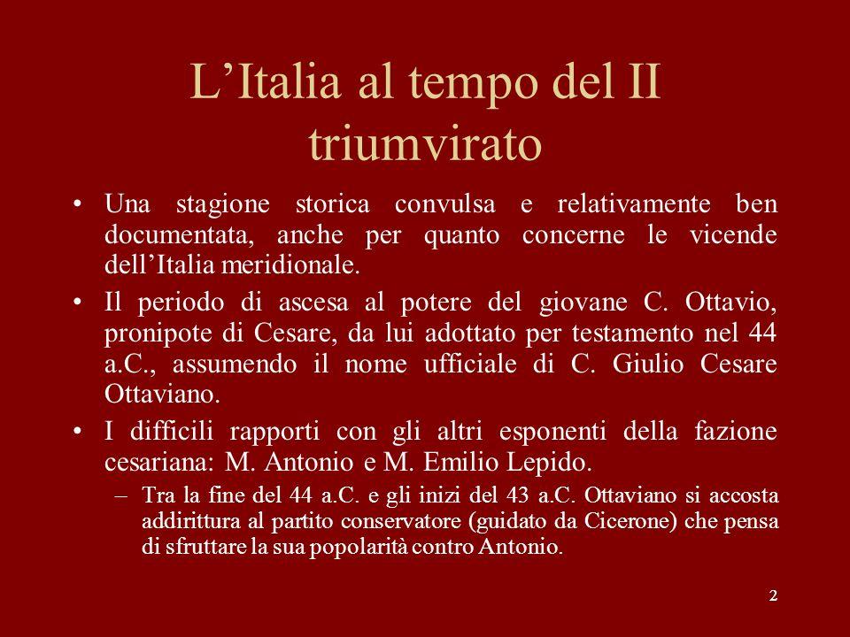 22 LItalia al tempo del II triumvirato Una stagione storica convulsa e relativamente ben documentata, anche per quanto concerne le vicende dellItalia