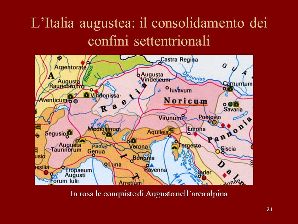 21 LItalia augustea: il consolidamento dei confini settentrionali In rosa le conquiste di Augusto nellarea alpina 21