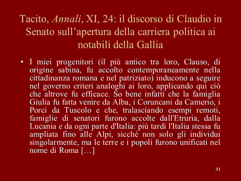 31 Tacito, Annali, XI, 24: il discorso di Claudio in Senato sullapertura della carriera politica ai notabili della Gallia I miei progenitori (il più a