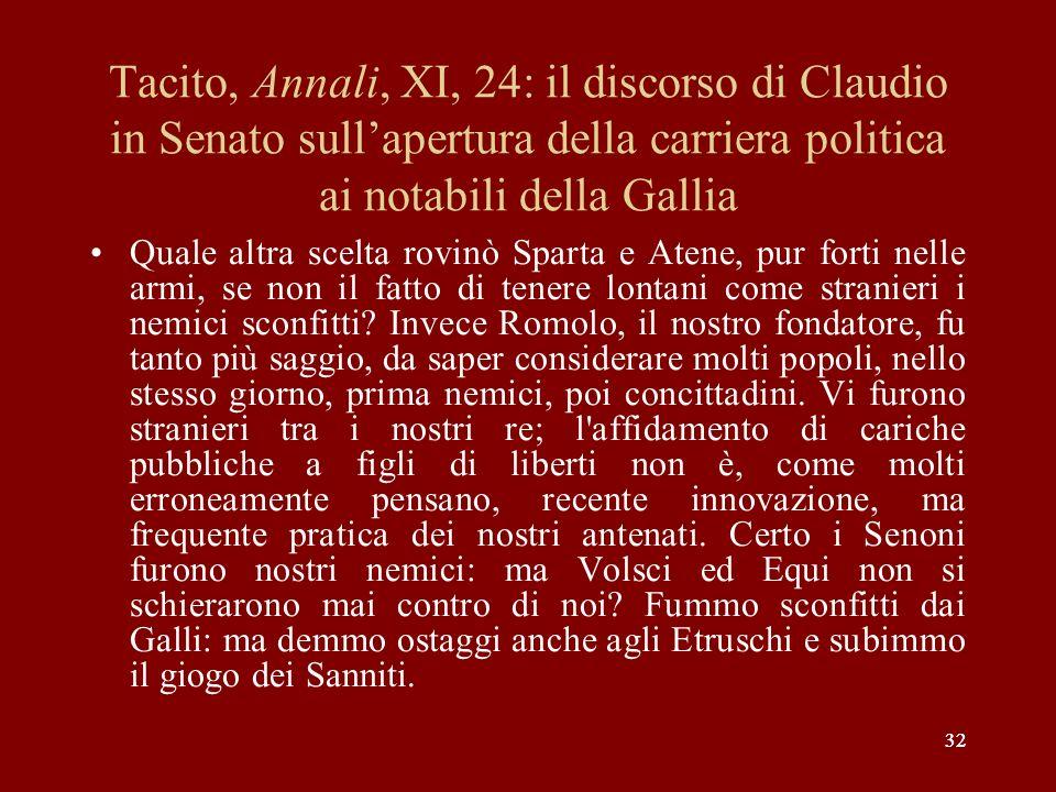 32 Tacito, Annali, XI, 24: il discorso di Claudio in Senato sullapertura della carriera politica ai notabili della Gallia Quale altra scelta rovinò Sp