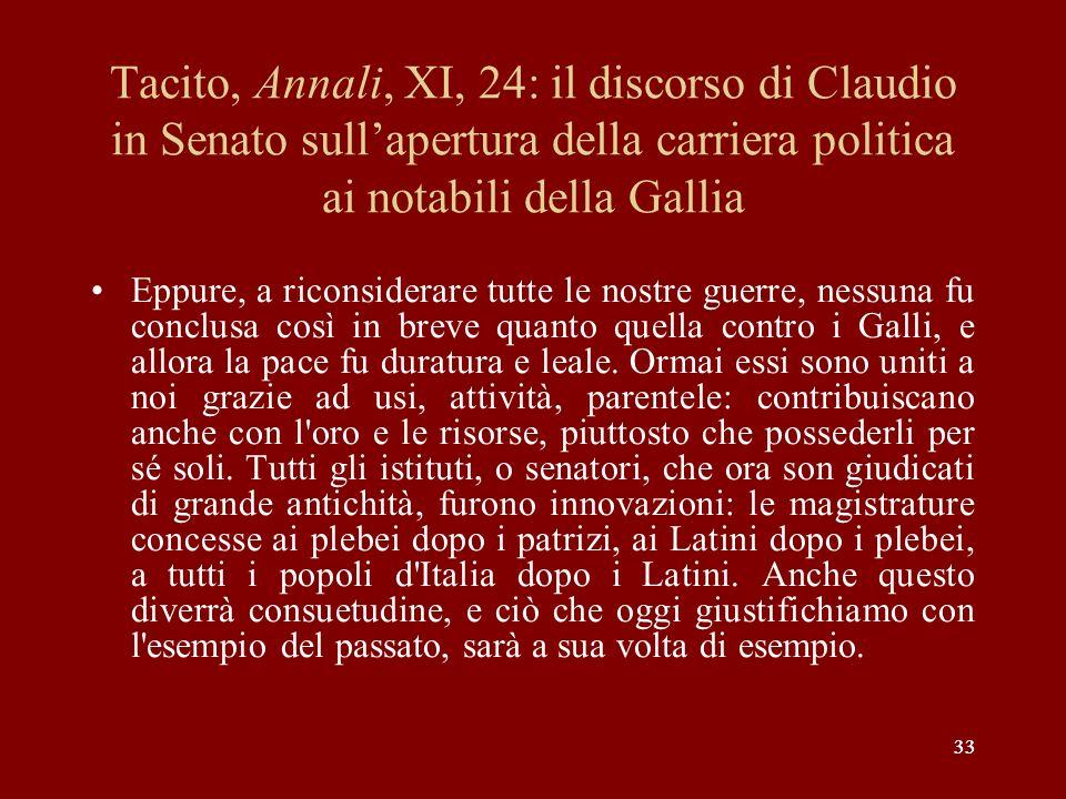 33 Tacito, Annali, XI, 24: il discorso di Claudio in Senato sullapertura della carriera politica ai notabili della Gallia Eppure, a riconsiderare tutt