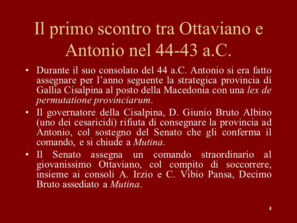 44 Il primo scontro tra Ottaviano e Antonio nel 44-43 a.C. Durante il suo consolato del 44 a.C. Antonio si era fatto assegnare per lanno seguente la s