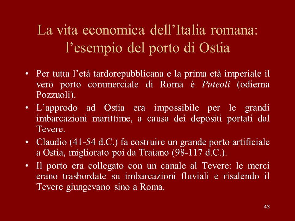 43 La vita economica dellItalia romana: lesempio del porto di Ostia Per tutta letà tardorepubblicana e la prima età imperiale il vero porto commercial