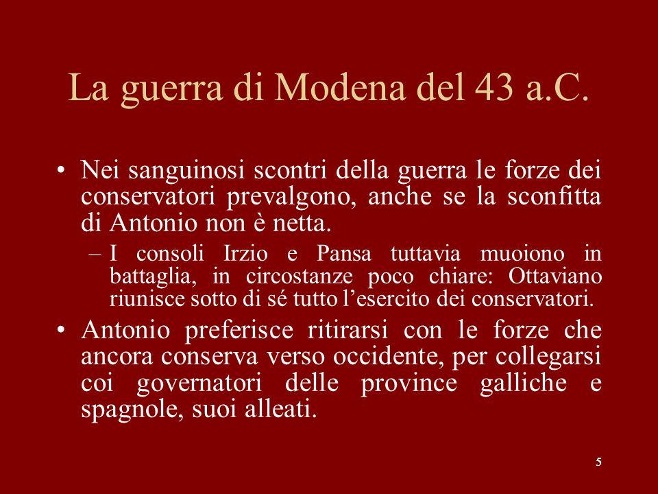 5 La guerra di Modena del 43 a.C. Nei sanguinosi scontri della guerra le forze dei conservatori prevalgono, anche se la sconfitta di Antonio non è net