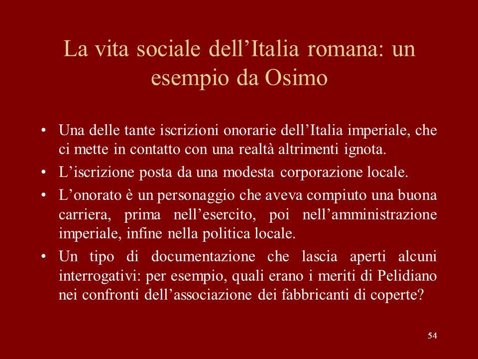 54 La vita sociale dellItalia romana: un esempio da Osimo Una delle tante iscrizioni onorarie dellItalia imperiale, che ci mette in contatto con una r