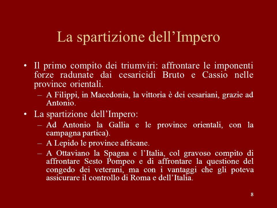 9 La questione dei veterani, la guerra di Perugia e gli accordi di Brindisi La necessità di operare confische per assegnare terreni ai veterani genera malcontento dei piccoli e medi proprietari italici.