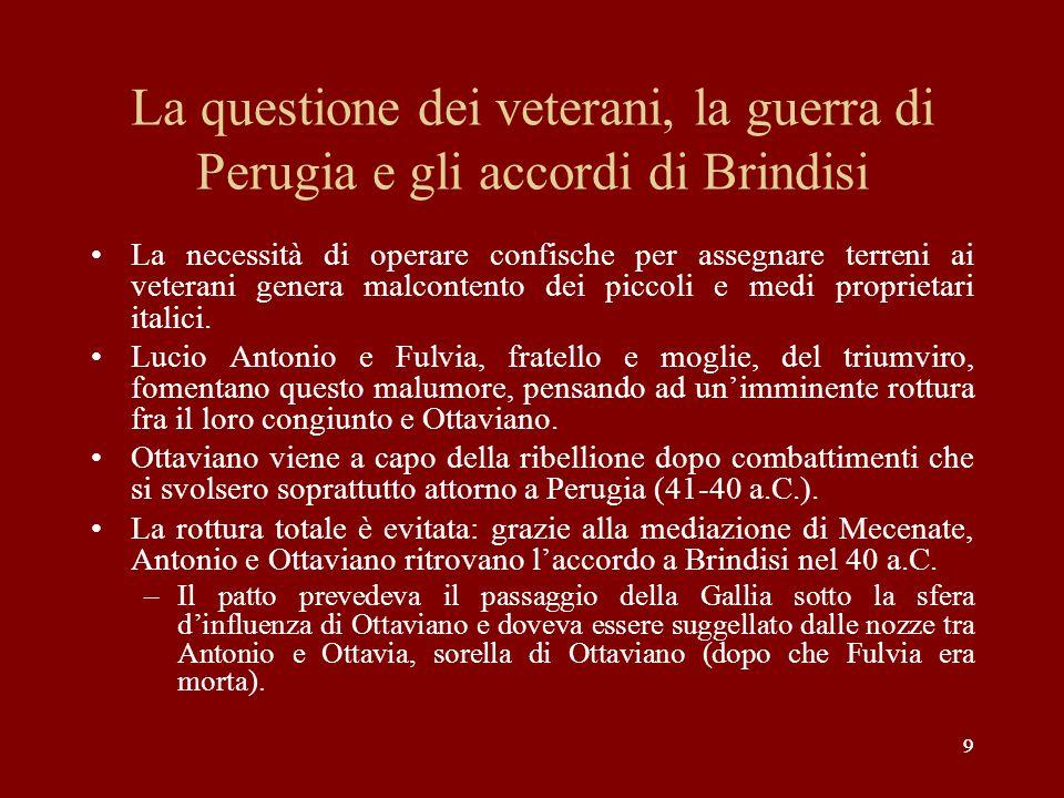 9 La questione dei veterani, la guerra di Perugia e gli accordi di Brindisi La necessità di operare confische per assegnare terreni ai veterani genera