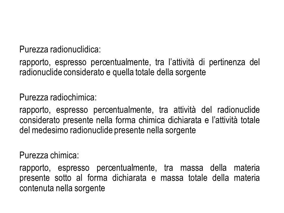 Purezza radionuclidica: rapporto, espresso percentualmente, tra lattività di pertinenza del radionuclide considerato e quella totale della sorgente Pu
