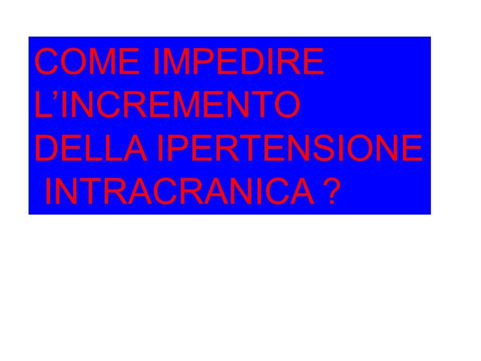 COME IMPEDIRE LINCREMENTO DELLA IPERTENSIONE INTRACRANICA ?