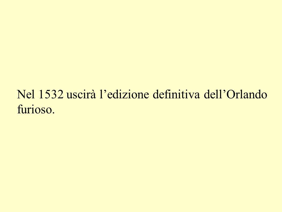 Nel 1532 uscirà ledizione definitiva dellOrlando furioso.