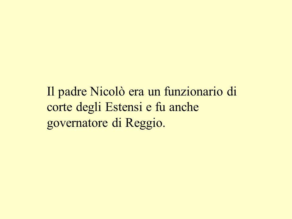 Il padre Nicolò era un funzionario di corte degli Estensi e fu anche governatore di Reggio.