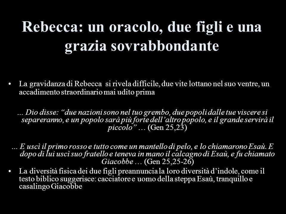 Rebecca: un oracolo, due figli e una grazia sovrabbondante La gravidanza di Rebecca si rivela difficile, due vite lottano nel suo ventre, un accadimen