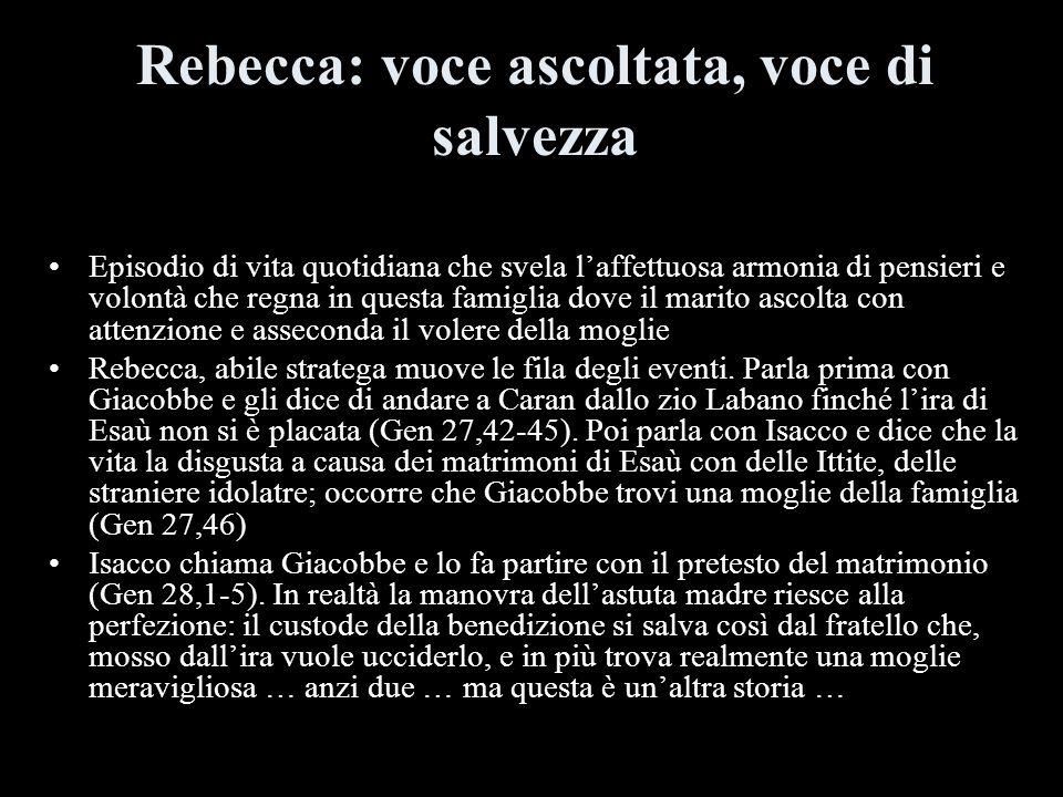 Rebecca: voce ascoltata, voce di salvezza Episodio di vita quotidiana che svela laffettuosa armonia di pensieri e volontà che regna in questa famiglia
