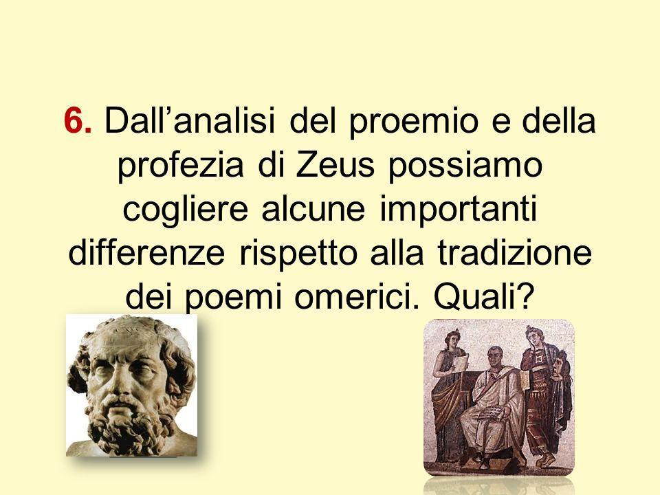 6. Dallanalisi del proemio e della profezia di Zeus possiamo cogliere alcune importanti differenze rispetto alla tradizione dei poemi omerici. Quali?