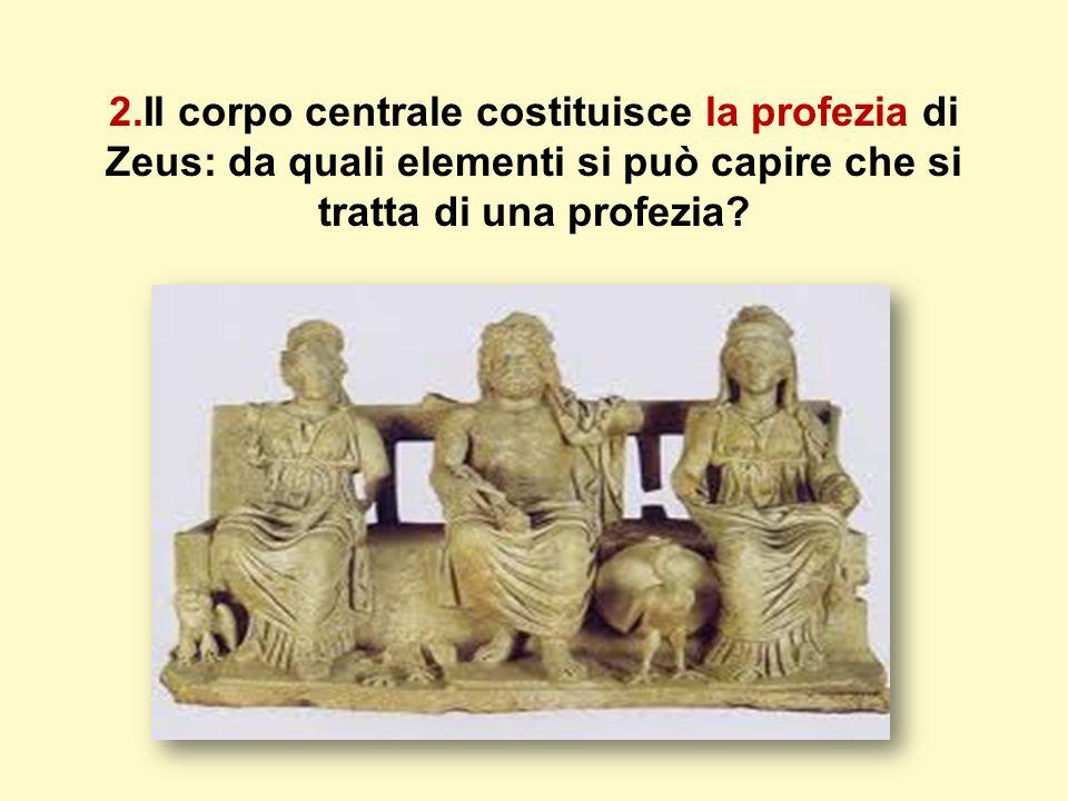 2.Il corpo centrale costituisce la profezia di Zeus: da quali elementi si può capire che si tratta di una profezia?