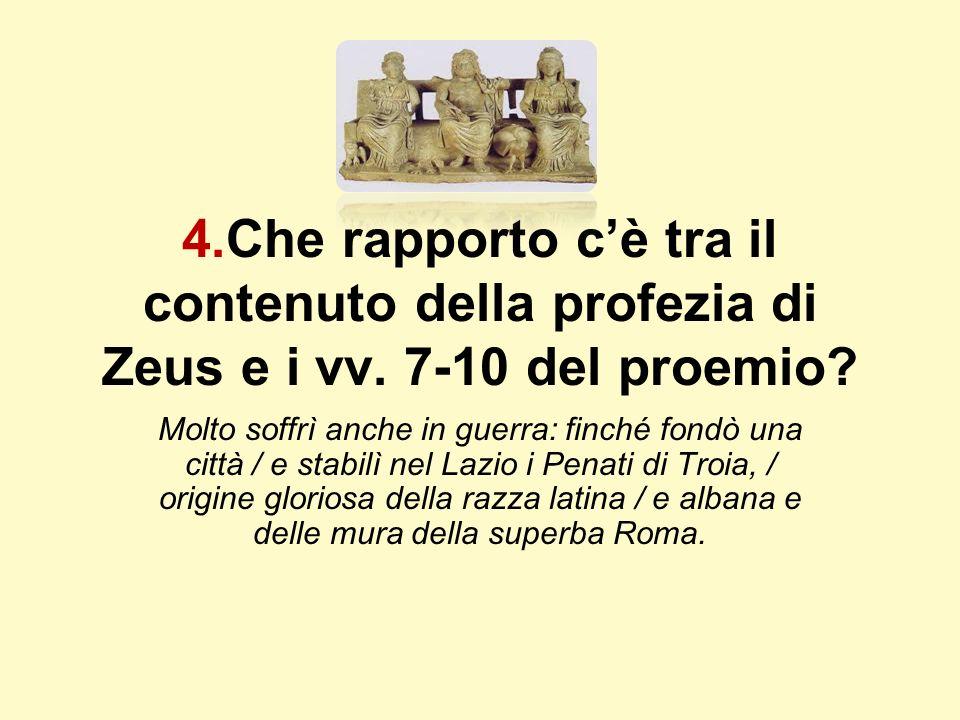 4.Che rapporto cè tra il contenuto della profezia di Zeus e i vv. 7-10 del proemio? Molto soffrì anche in guerra: finché fondò una città / e stabilì n