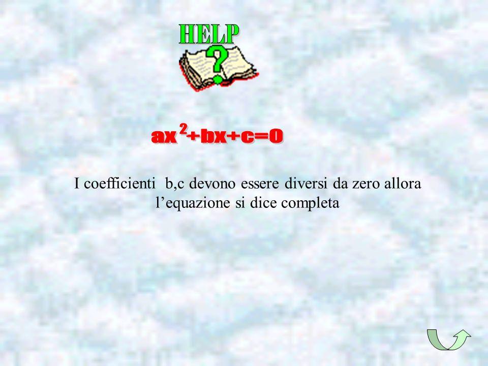 I coefficienti b,c devono essere diversi da zero allora lequazione si dice completa