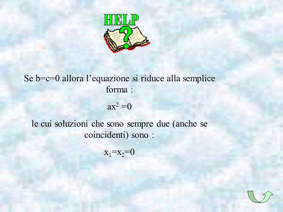 Se b=c=0 allora lequazione si riduce alla semplice forma : ax 2 =0 le cui soluzioni che sono sempre due (anche se coincidenti) sono : x 1 =x 2 =0