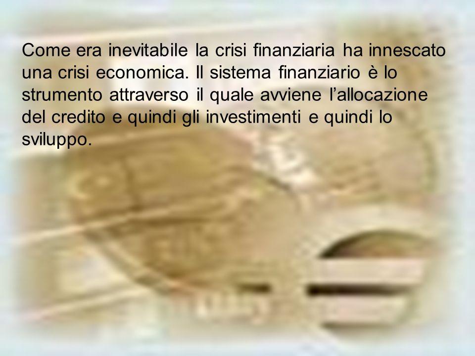 Come era inevitabile la crisi finanziaria ha innescato una crisi economica. Il sistema finanziario è lo strumento attraverso il quale avviene lallocaz