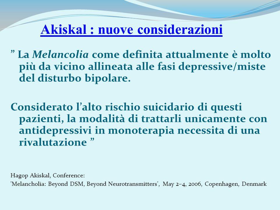 La Melancolia come definita attualmente è molto più da vicino allineata alle fasi depressive/miste del disturbo bipolare. Considerato lalto rischio su