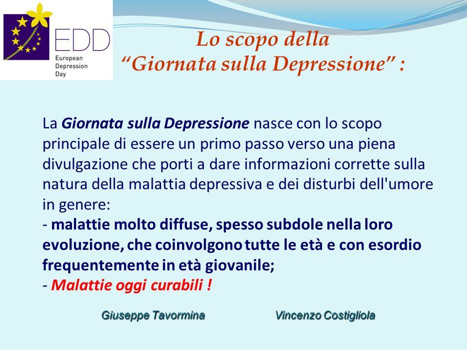 Giuseppe Tavormina Vincenzo Costigliola La Giornata sulla Depressione nasce con lo scopo principale di essere un primo passo verso una piena divulgazi