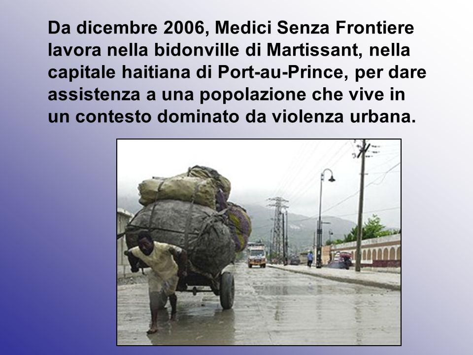 Da dicembre 2006, Medici Senza Frontiere lavora nella bidonville di Martissant, nella capitale haitiana di Port-au-Prince, per dare assistenza a una p