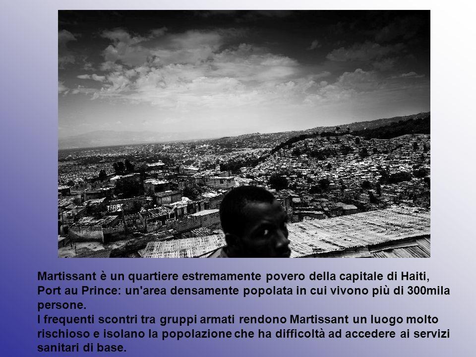 Martissant è un quartiere estremamente povero della capitale di Haiti, Port au Prince: un'area densamente popolata in cui vivono più di 300mila person