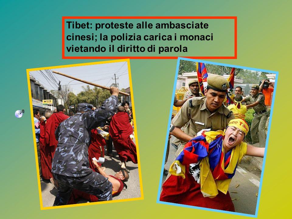 Tibet: proteste alle ambasciate cinesi; la polizia carica i monaci vietando il diritto di parola