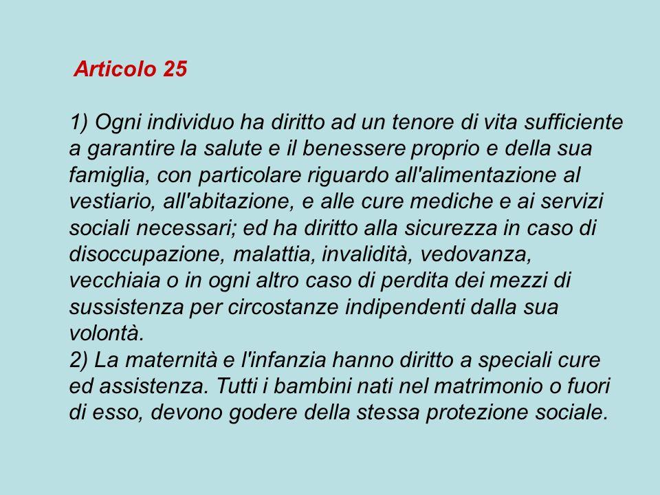 Articolo 25 1) Ogni individuo ha diritto ad un tenore di vita sufficiente a garantire la salute e il benessere proprio e della sua famiglia, con parti