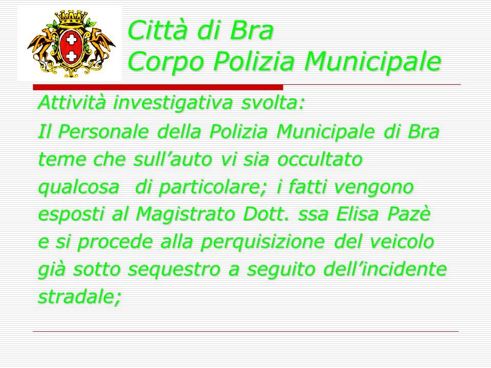 Città di Bra Corpo Polizia Municipale Attività investigativa svolta: Il Personale della Polizia Municipale di Bra teme che sullauto vi sia occultato q