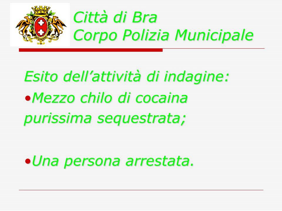 Città di Bra Corpo Polizia Municipale Esito dellattività di indagine: Mezzo chilo di cocaina purissima sequestrata;Mezzo chilo di cocaina purissima se