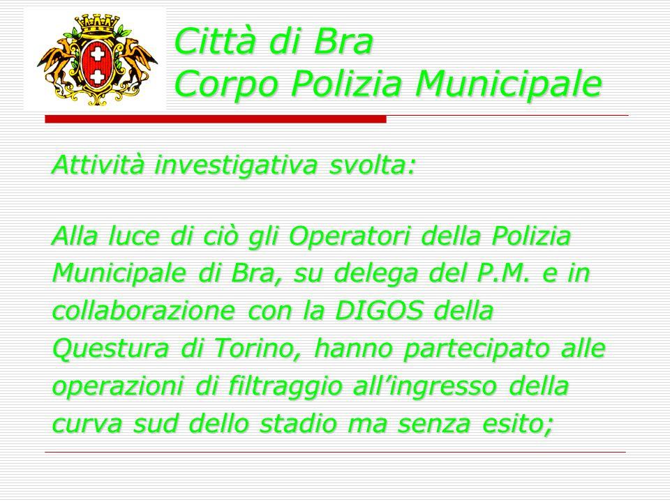 Città di Bra Corpo Polizia Municipale Attività investigativa svolta: Alla luce di ciò gli Operatori della Polizia Municipale di Bra, su delega del P.M