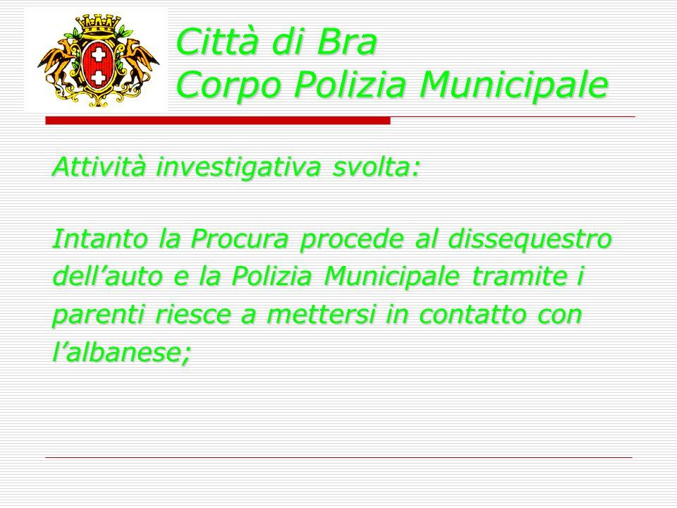 Città di Bra Corpo Polizia Municipale Attività investigativa svolta: Intanto la Procura procede al dissequestro dellauto e la Polizia Municipale trami