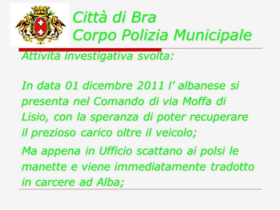 Città di Bra Corpo Polizia Municipale Attività investigativa svolta: In data 01 dicembre 2011 l albanese si presenta nel Comando di via Moffa di Lisio