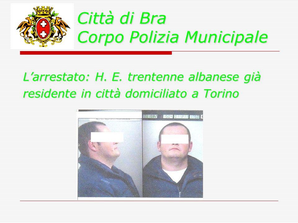 Città di Bra Corpo Polizia Municipale Larrestato: H. E. trentenne albanese già residente in città domiciliato a Torino