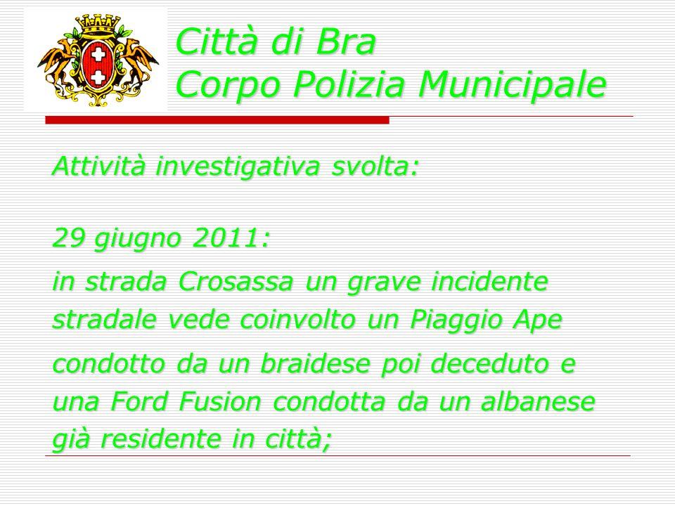 Città di Bra Corpo Polizia Municipale Attività investigativa svolta: 29 giugno 2011: in strada Crosassa un grave incidente stradale vede coinvolto un