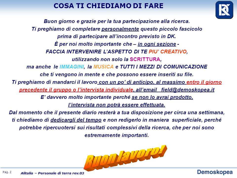 Pag. 2 Alitalia – Personale di terra rev.03 COSA TI CHIEDIAMO DI FARE Buon giorno e grazie per la tua partecipazione alla ricerca. Ti preghiamo di com