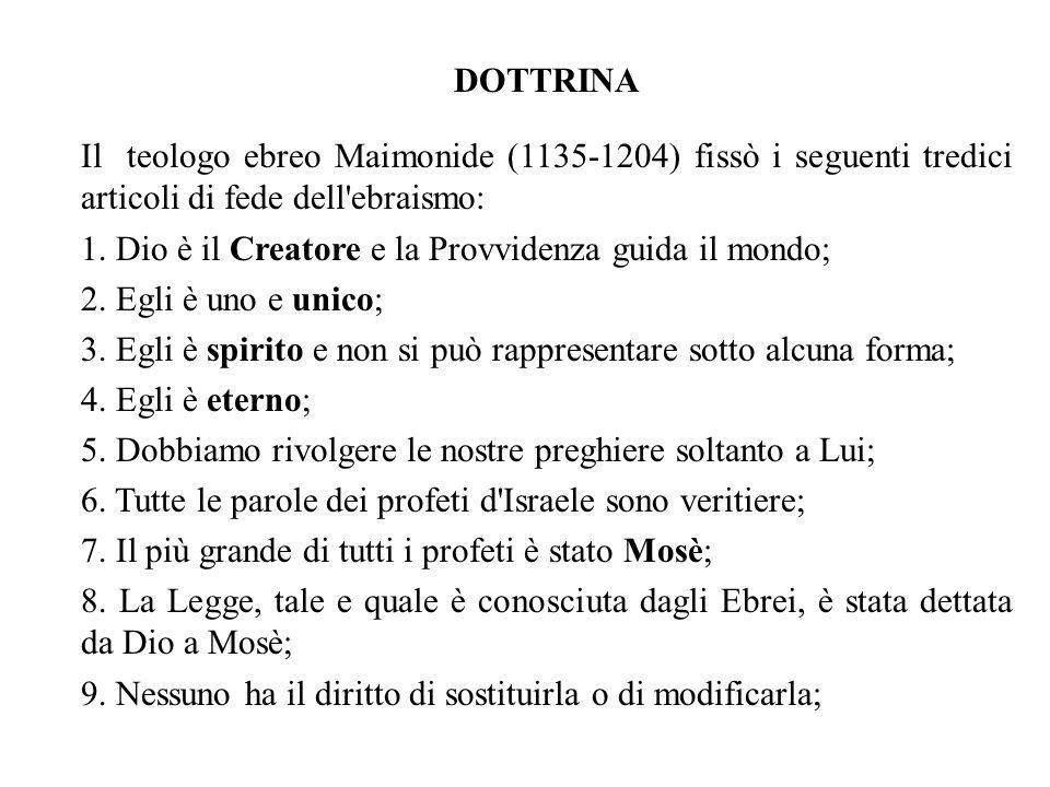 DOTTRINA Il teologo ebreo Maimonide (1135-1204) fissò i seguenti tredici articoli di fede dell ebraismo: 1.