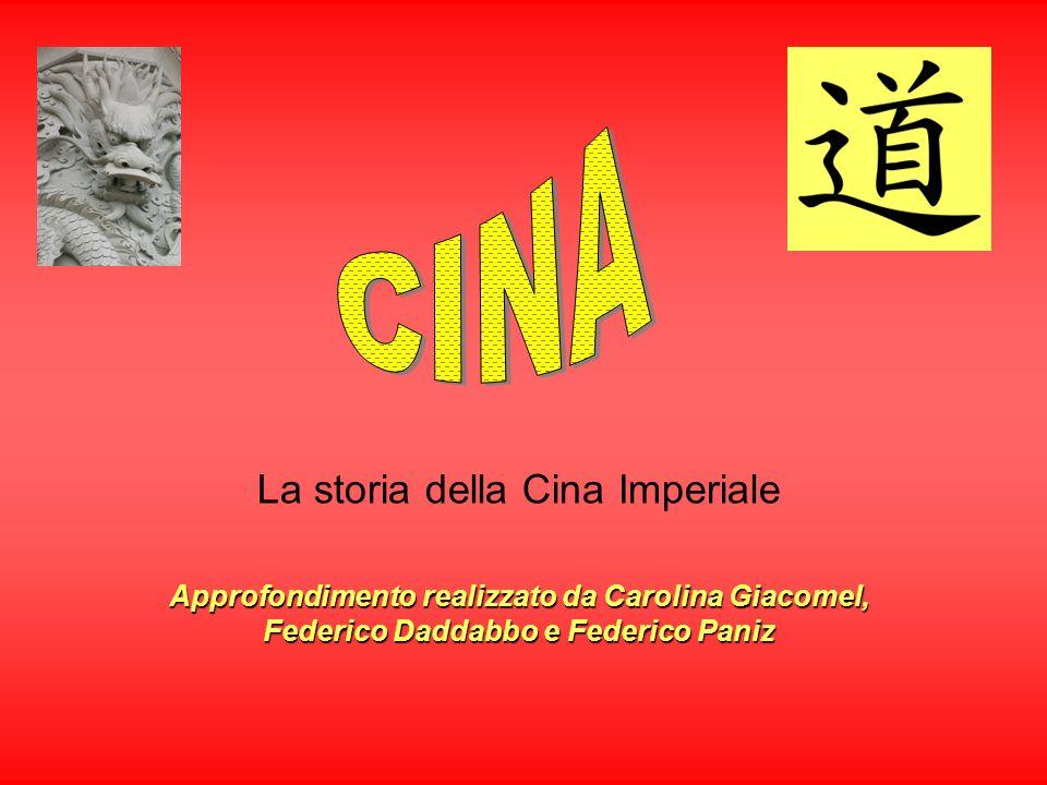 La storia della Cina Imperiale Approfondimento realizzato da Carolina Giacomel, Federico Daddabbo e Federico Paniz
