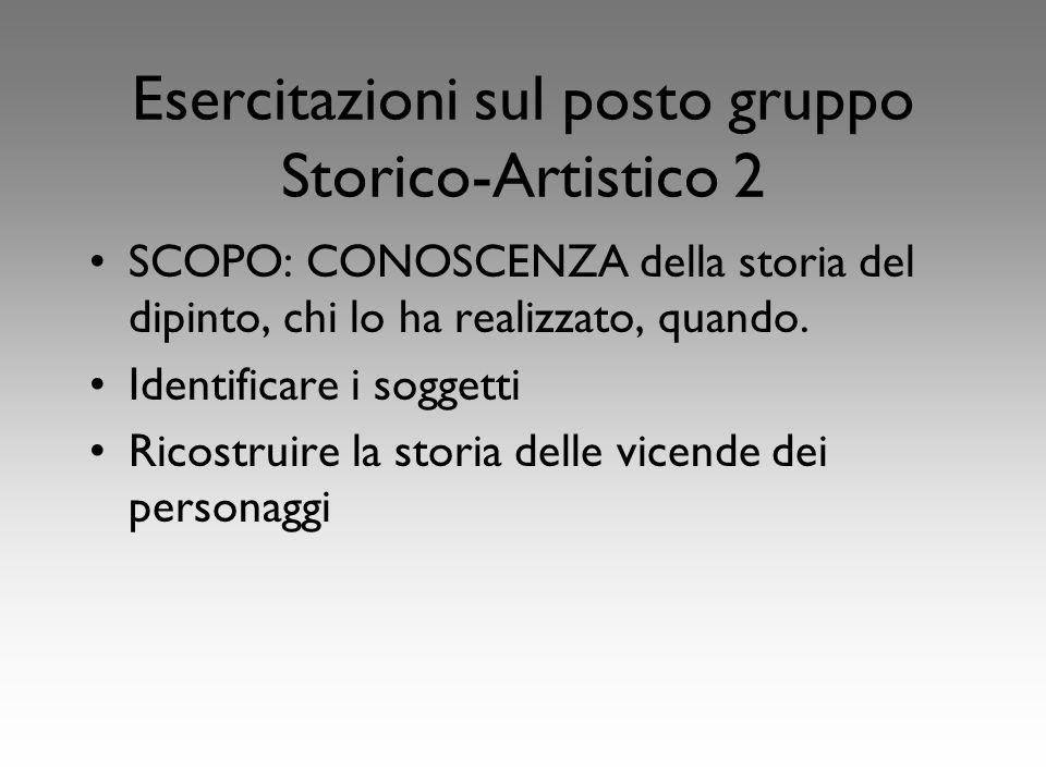Esercitazioni sul posto gruppo Storico-Artistico 2 SCOPO: CONOSCENZA della storia del dipinto, chi lo ha realizzato, quando.