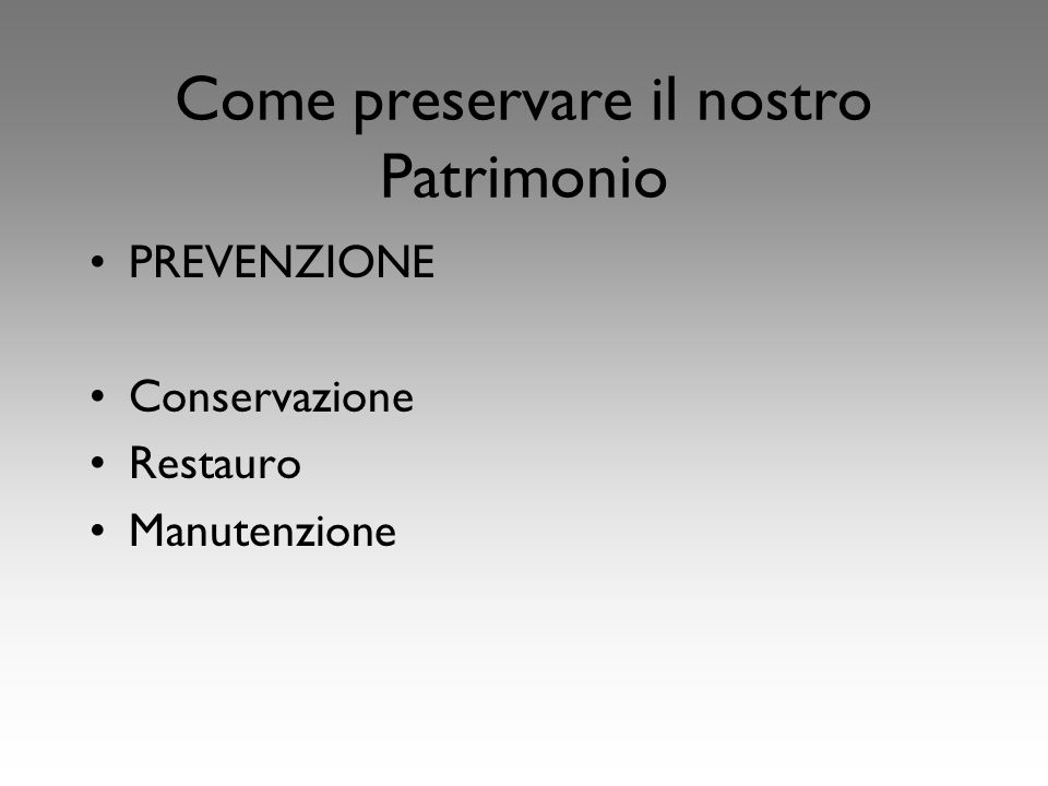 Come preservare il nostro Patrimonio PREVENZIONE Conservazione Restauro Manutenzione