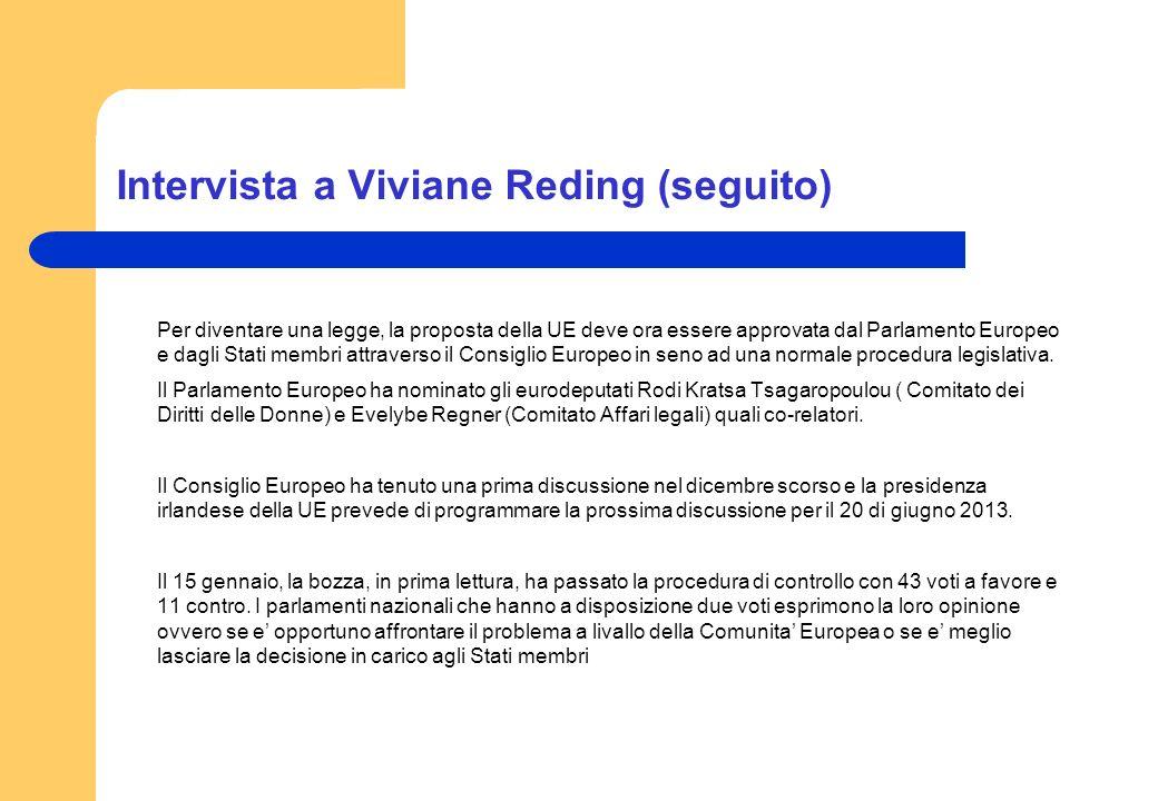 Intervista a Viviane Reding (seguito) Per diventare una legge, la proposta della UE deve ora essere approvata dal Parlamento Europeo e dagli Stati mem